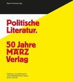 Politische Literatur und unpolitische Kunst. 50 Jahre MÄRZ Verlag - 100 Jahre Karl Quarch Verlag
