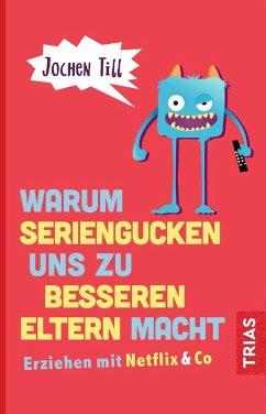 Warum Seriengucken uns zu besseren Eltern macht (eBook, ePUB) - Till, Jochen
