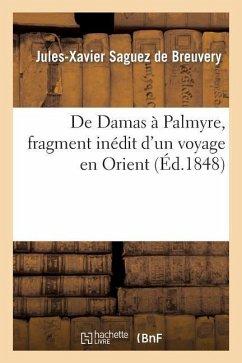 De Damas à Palmyre, fragment inédit d'un voyage en Orient - de Breuvery-J-X