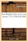 Jean Baptiste Nini, Sa Vie, Son Oeuvre. 1717-1786
