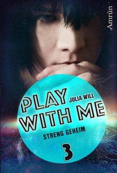 Play with me 3: Streng geheim (eBook, ePUB) - Will, Julia