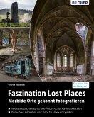 Faszination Lost Places: Morbide Orte gekonnt fotografieren (eBook, PDF)
