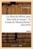 La Main du défunt, pour faire suite au roman: 'le Comte de Monte-Christo'. Tome 2