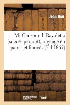 Mi Cansoun Li Rayolètto (Succès Pertout) Ouvragé Èn Patois Et Francès - Bon, Jean