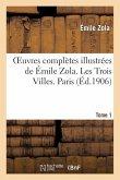 Oeuvres complètes illustrées de Émile Zola. Les Trois Villes. Paris. Tome 1