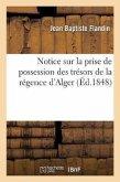 Notice Sur La Prise de Possession Des Trésors de la Régence d'Alger