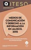 Medios de comunicación y derecho a la información en Jalisco, 2015 (eBook, PDF)
