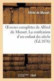Oeuvres complètes de Alfred de Musset. La confession d'un enfant du siècle
