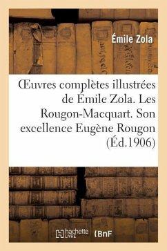 Oeuvres complètes illustrées de Émile Zola 1-20. Les Rougon-Macquart. Son excellence Eugène Rougon - Zola, Emile