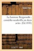 La Baronne Bergamotte: Comédie-Vaudeville En Deux Actes