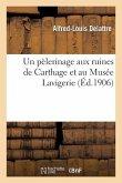 Un Pèlerinage Aux Ruines de Carthage Et Au Musée Lavigerie (2e Édition (Avec Un Plan de Carthage))