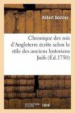 Chronique Des Rois d'Angleterre Écrite Selon Le Stile Des Anciens Historiens Juifs