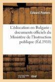 L'Éducation En Bulgarie: Documents Officiels Du Ministère de l'Instruction Publique