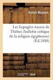 Les Hypogées Royaux de Thèbes (Bulletin Critique de la Religion Égyptienne) E. Lefébure: , Les Hypogées Royaux de Thèbes