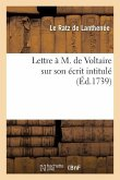 Lettre À M. de Voltaire Sur Son Écrit Intitulé: , Réponse À Toutes Les Objections Principales Qu'on a Faites En France...