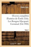 Oeuvres complètes illustrées de Émile Zola. Les Rougon-Macquart. Germinal. Tome 1