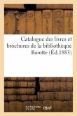 Catalogue des livres et brochures de la bibliothèque Barotte