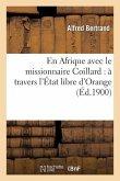 En Afrique Avec Le Missionnaire Coillard: À Travers l'État Libre d'Orange, Le Pays Des Ba-Souto: , Boulouwayo...