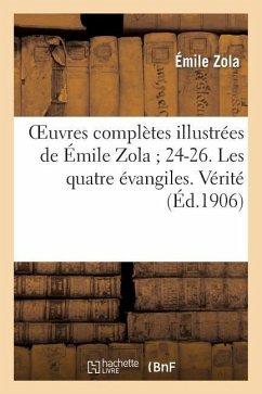 Oeuvres complètes illustrées de Émile Zola 24-26. Les quatre évangiles. Vérité - Zola, Emile