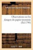 Observations Sur Les Dangers Du Papier-Monnoie & Sur l'Insuffisance de Cette Ressource: Pour Remédier À La Détresse Actuelle Des Finances
