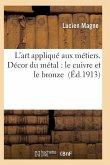L'Art Appliqué Aux Métiers. Décor Du Métal: Le Cuivre Et Le Bronze