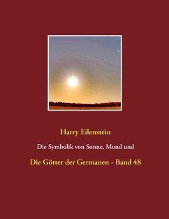 Die Symbolik von Sonne, Mond und Sternen (eBook, ePUB) - Eilenstein, Harry