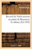 Recueil de Noëls Anciens Au Patois de Besançon. 3e Édition: Suivie Des Noëls Au Patois de Vanclans Par Humbert.