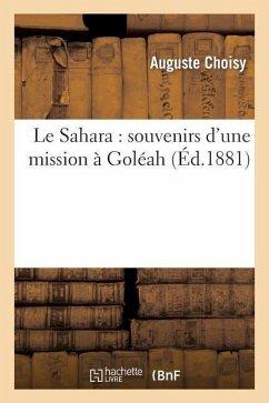 Le Sahara: Souvenirs d'Une Mission À Goléah - Choisy, Auguste
