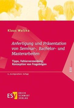 Anfertigung und Präsentation von Seminar-, Bachelor- und Masterarbeiten - Watzka, Klaus