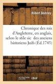 Chronique Des Rois d'Angleterre Écrite En Anglais, Selon Le Stile Sic Des Anciens Historiens Juifs