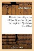 Histoire fantastique du célèbre Pierrot écrite par le magicien Alcofribas 3e éd