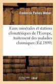 Eaux Minérales Et Stations Climatériques de l'Europe, Traitement Des Maladies Chroniques: Par Les Eaux Minérales Et Les Climats
