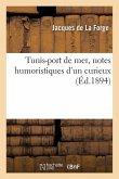 Tunis-Port de Mer, Notes Humoristiques d'Un Curieux