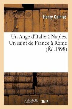 Un Ange d'Italie à Naples. Un saint de France à Rome - Calhiat-H