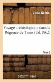 Voyage Archéologique Dans La Régence de Tunis. Tome 2