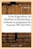 Cours d'Agriculture, de Viticulture Et d'Horticulture Conforme Au Programme Adopté Le 9 Janvier 1891
