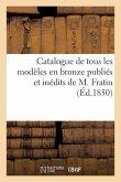 Catalogue de Tous Les Modèles En Bronze Publiés Et Inédits de M. Fratin: Vente 16 Avril 1850