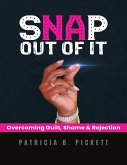 Snap Out of It: Overcoming Guilt, Shame & Rejection (eBook, ePUB)