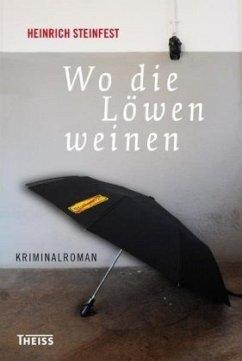 Wo die Löwen weinen (Mängelexemplar) - Steinfest, Heinrich