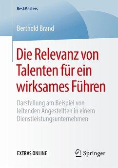 Die Relevanz von Talenten für ein wirksames Führen - Brand, Berthold
