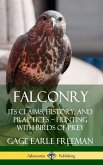 Falconry: Its Claims, History, and Practices ? Hunting with Birds of Prey (Hardcover)