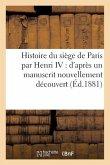 Histoire Du Siège de Paris: d'Après Un Manuscrit Nouvellement Découvert