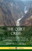 The Quiet Crisis: A History of Environmental Conservation in the USA, from the Native Americans to the Modern Day (Hardcover)