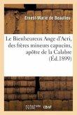 Le Bienheureux Ange d'Acri, des frères mineurs capucins, apôtre de la Calabre