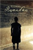 Becoming Rwandan: Education, Reconciliation, and the Making of a Post-Genocide Citizen