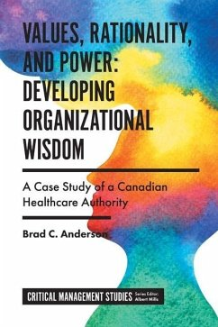 Values, Rationality, and Power: Developing Organizational Wisdom: A Case Study of a Canadian Healthcare Authority - Anderson, Brad C.