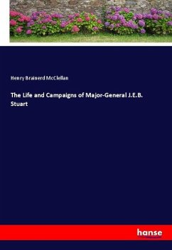 The Life and Campaigns of Major-General J.E.B. Stuart