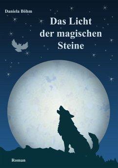 Das Licht der magischen Steine - Böhm, Daniela