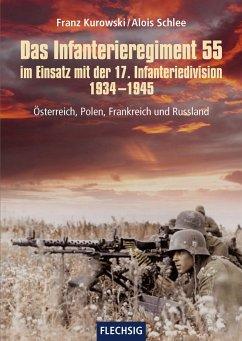 Das Infanterieregiment 55 im Einsatz mit der 17. Infanteriedivision 1934-1945 - Kurowski, Franz; Schlee, Alois