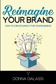 Reimagine Your Brand: How to Create Impact for Your Business